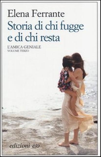 Elena Ferrante Storia di chi fugge e di chi resta. L'amica geniale